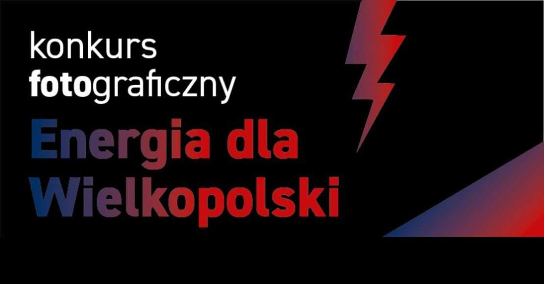 Energia dla Wielkopolski - konkurs fotograficzny